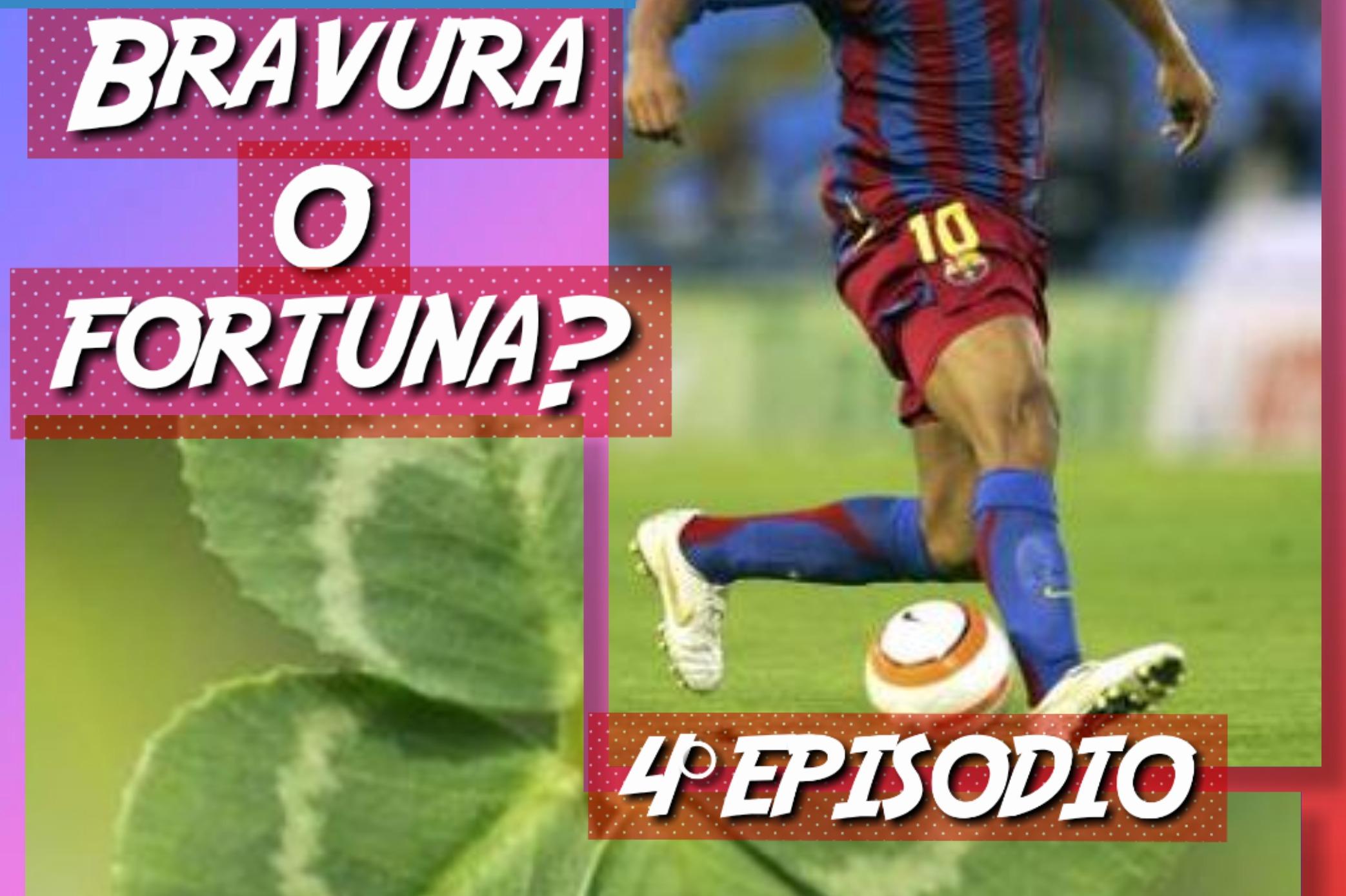 4° episodio: bravura o fortuna nel calcio?